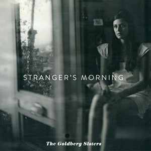 The Goldberg Sisters Announce New Album 'Stranger's Morning'  Released August 20th 2013