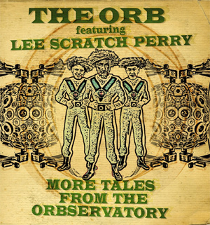 The Orb Announces New Ablum 'More Tales From The Orbservatory' Featuring Lee Scratch Perry Released June 3rd 2013