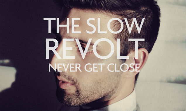 The Slow Revolt Unveils New Single 'Never Get Close' Out June 2nd 2014