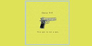 Chris T-T This Gun Is Not A Gun EP
